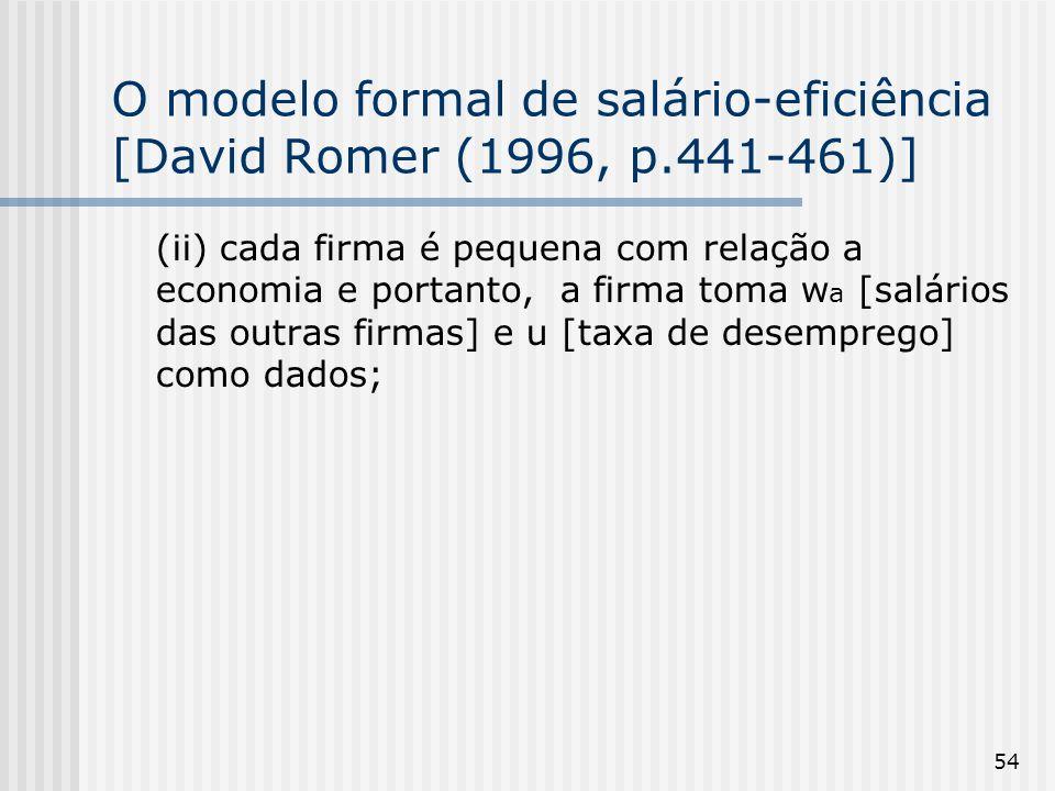 54 O modelo formal de salário-eficiência [David Romer (1996, p.441-461)] (ii) cada firma é pequena com relação a economia e portanto, a firma toma w a [salários das outras firmas] e u [taxa de desemprego] como dados;