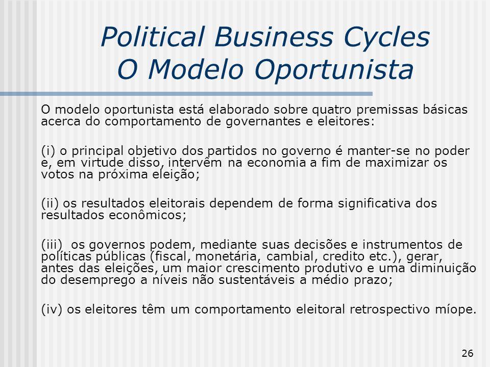 26 Political Business Cycles O Modelo Oportunista O modelo oportunista está elaborado sobre quatro premissas básicas acerca do comportamento de govern