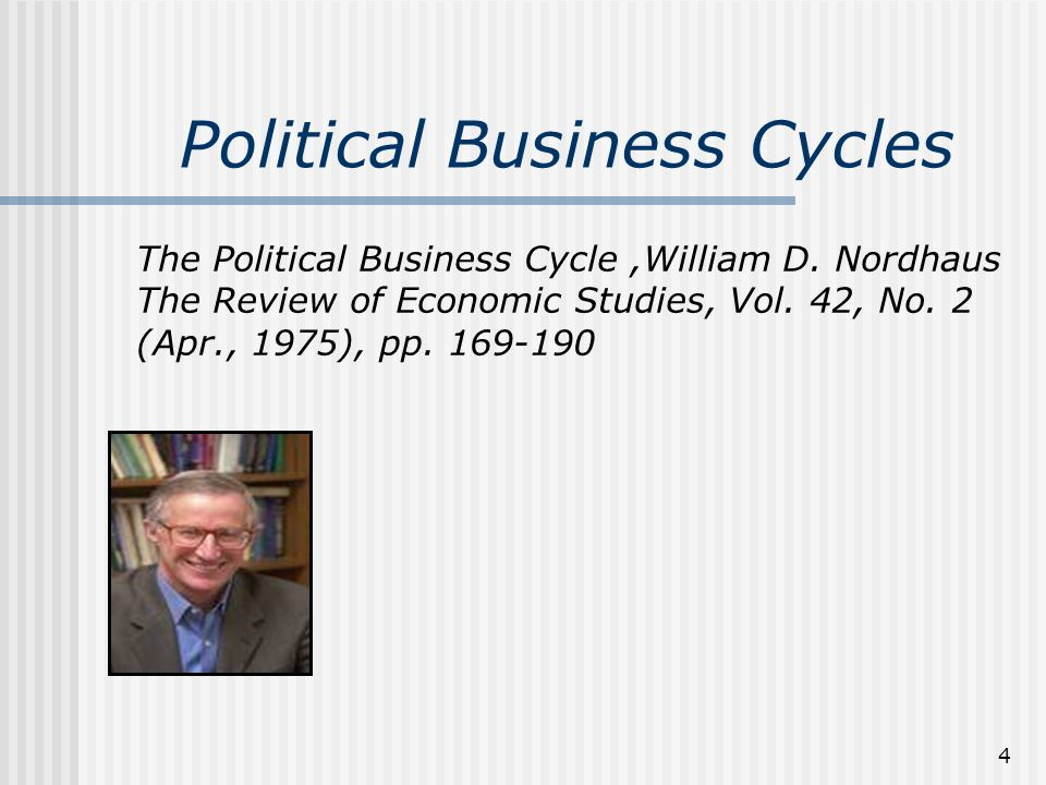 4 Political Business Cycles The Political Business Cycle,William D. Nordhaus The Review of Economic Studies, Vol. 42, No. 2 (Apr., 1975), pp. 169-190