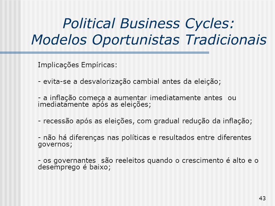 43 Political Business Cycles: Modelos Oportunistas Tradicionais Implicações Empíricas: - evita-se a desvalorização cambial antes da eleição; - a infla