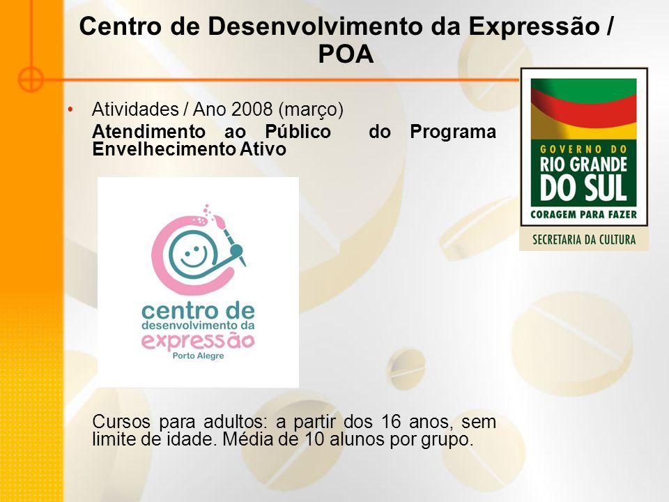 Centro de Desenvolvimento da Expressão / POA Atividades / Ano 2008 (março) Atendimento ao Público do Programa Envelhecimento Ativo Cursos para adultos