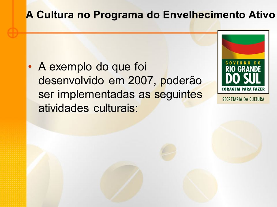 A Cultura no Programa do Envelhecimento Ativo A exemplo do que foi desenvolvido em 2007, poderão ser implementadas as seguintes atividades culturais: