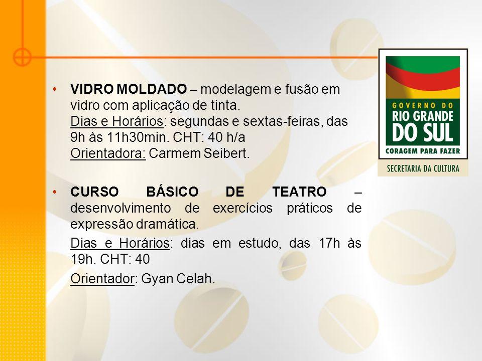 VIDRO MOLDADO – modelagem e fusão em vidro com aplicação de tinta. Dias e Horários: segundas e sextas-feiras, das 9h às 11h30min. CHT: 40 h/a Orientad