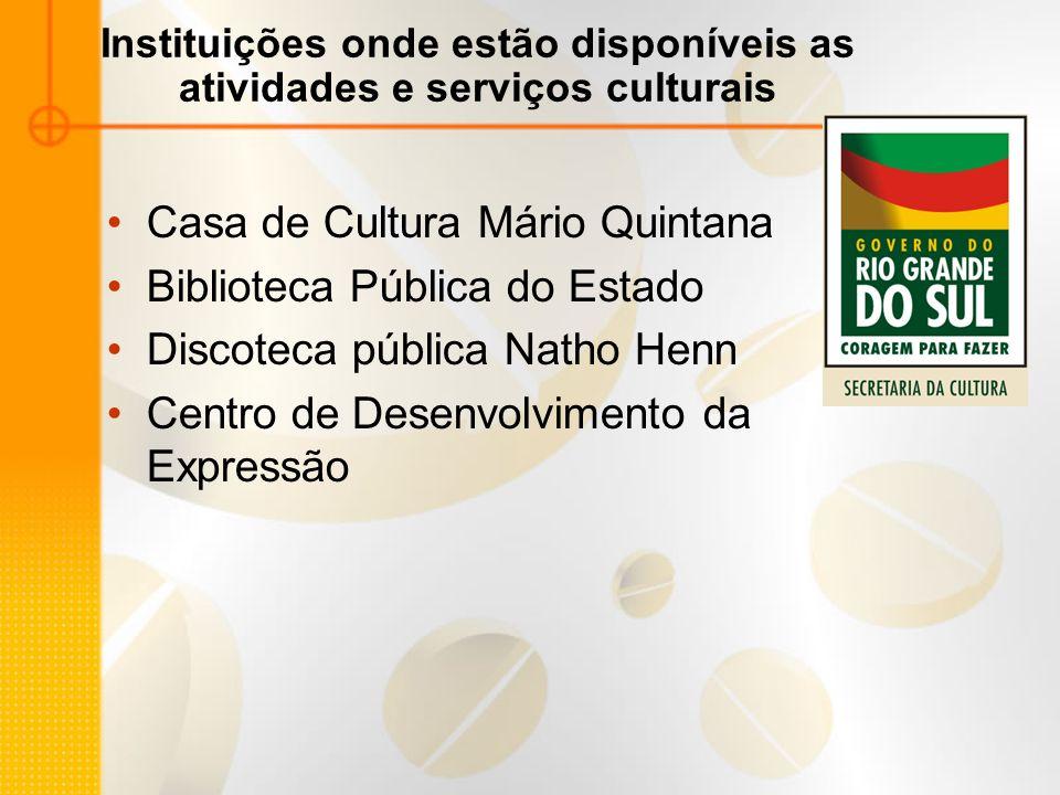 Instituições onde estão disponíveis as atividades e serviços culturais Casa de Cultura Mário Quintana Biblioteca Pública do Estado Discoteca pública N