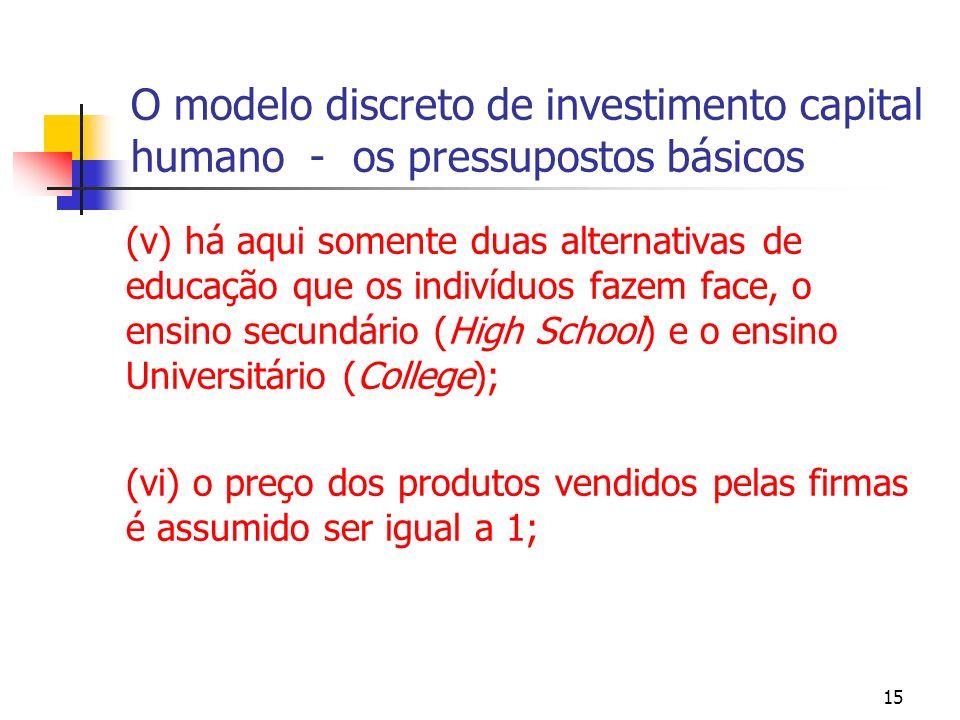 15 O modelo discreto de investimento capital humano - os pressupostos básicos (v) há aqui somente duas alternativas de educação que os indivíduos faze