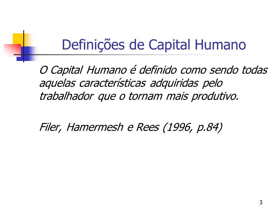 4 Atividades que constituem em investimento em capital humano Educação (Gary Becker, JPE); Treinamento (Gary Becker, Walter Oi) Migração (Sjaastad, 1962, JPE) Saúde (Grossmam, 1972, JPE) Busca de Emprego (job search)