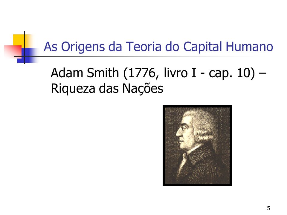 6 As Origens da Teoria do Capital Humano Alfred Marshall (1920) - Principles of Economics The most valuable of all capital is that invested in human beings.