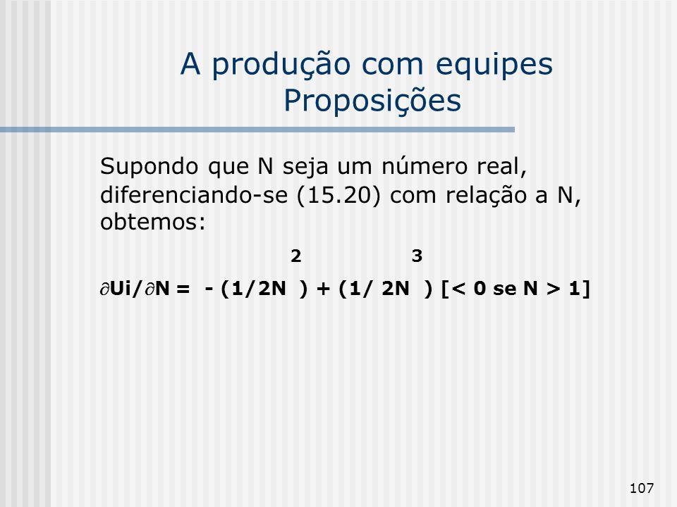 107 A produção com equipes Proposições Supondo que N seja um número real, diferenciando-se (15.20) com relação a N, obtemos: 2 3 Ui/N = - (1/2N ) + (1/ 2N ) [ 1]