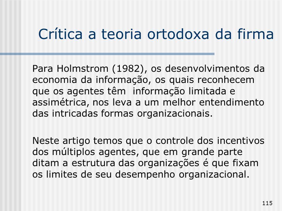 115 Para Holmstrom (1982), os desenvolvimentos da economia da informação, os quais reconhecem que os agentes têm informação limitada e assimétrica, no