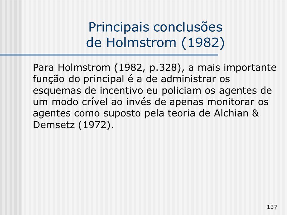 137 Principais conclusões de Holmstrom (1982) Para Holmstrom (1982, p.328), a mais importante função do principal é a de administrar os esquemas de in