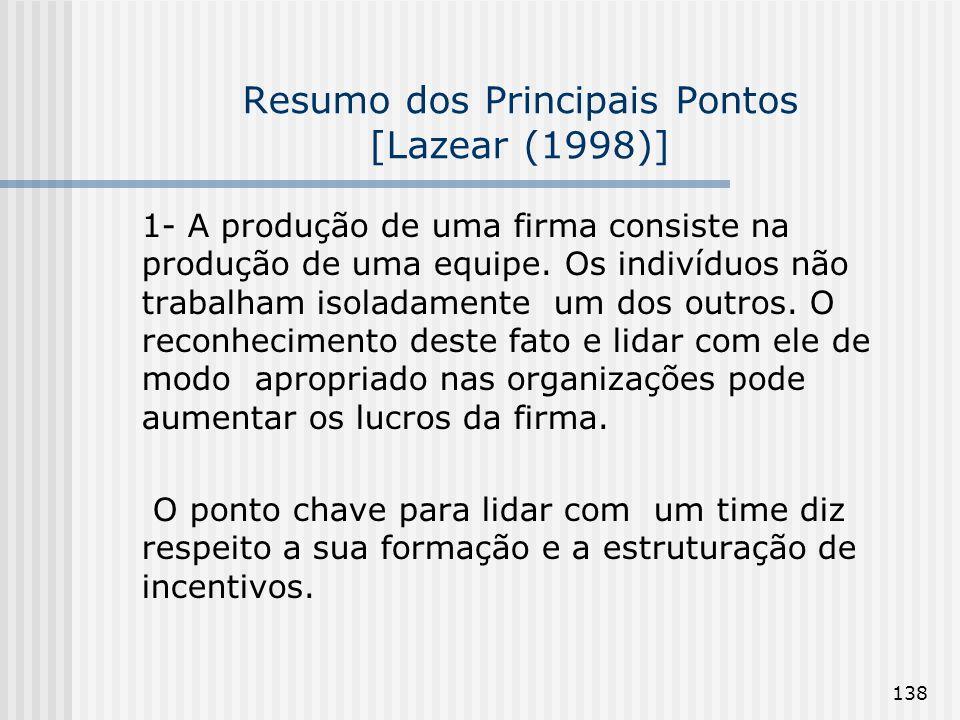 138 Resumo dos Principais Pontos [Lazear (1998)] 1- A produção de uma firma consiste na produção de uma equipe. Os indivíduos não trabalham isoladamen