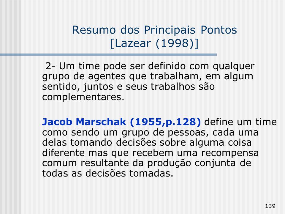 139 Resumo dos Principais Pontos [Lazear (1998)] 2- Um time pode ser definido com qualquer grupo de agentes que trabalham, em algum sentido, juntos e