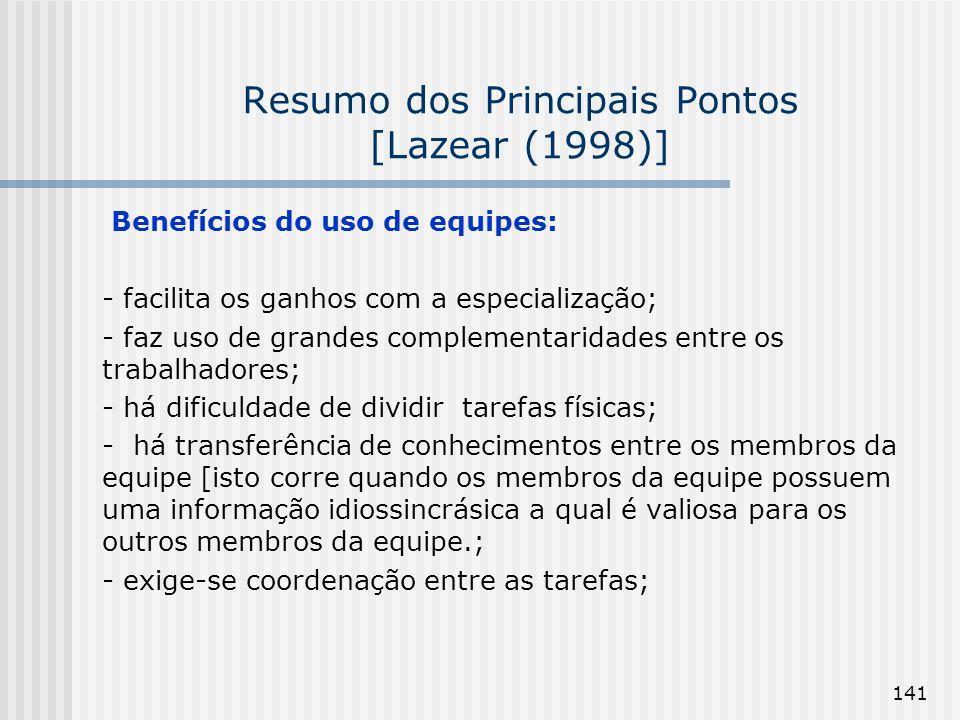 141 Resumo dos Principais Pontos [Lazear (1998)] Benefícios do uso de equipes: - facilita os ganhos com a especialização; - faz uso de grandes complem