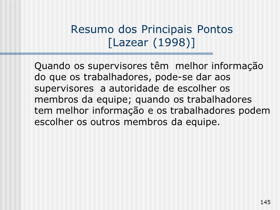 145 Resumo dos Principais Pontos [Lazear (1998)] Quando os supervisores têm melhor informação do que os trabalhadores, pode-se dar aos supervisores a