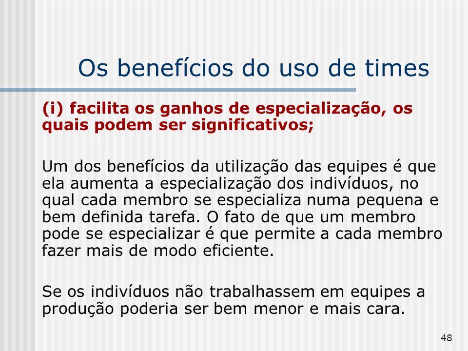 48 Os benefícios do uso de times (i) facilita os ganhos de especialização, os quais podem ser significativos; Um dos benefícios da utilização das equi