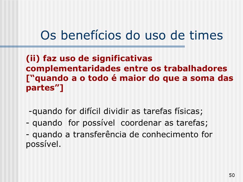 50 Os benefícios do uso de times (ii) faz uso de significativas complementaridades entre os trabalhadores [quando a o todo é maior do que a soma das p