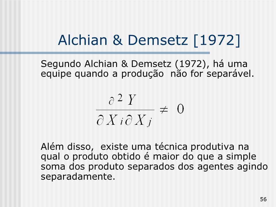 56 Alchian & Demsetz [1972] Segundo Alchian & Demsetz (1972), há uma equipe quando a produção não for separável. Além disso, existe uma técnica produt