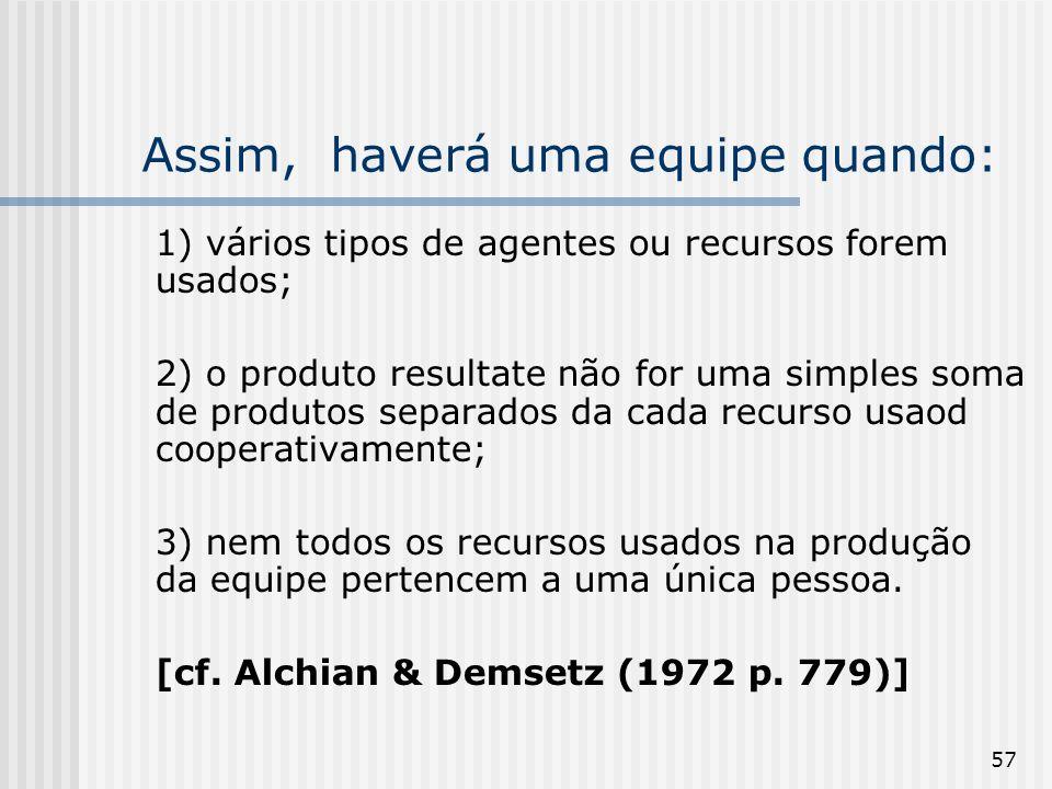 57 Assim, haverá uma equipe quando: 1) vários tipos de agentes ou recursos forem usados; 2) o produto resultate não for uma simples soma de produtos s