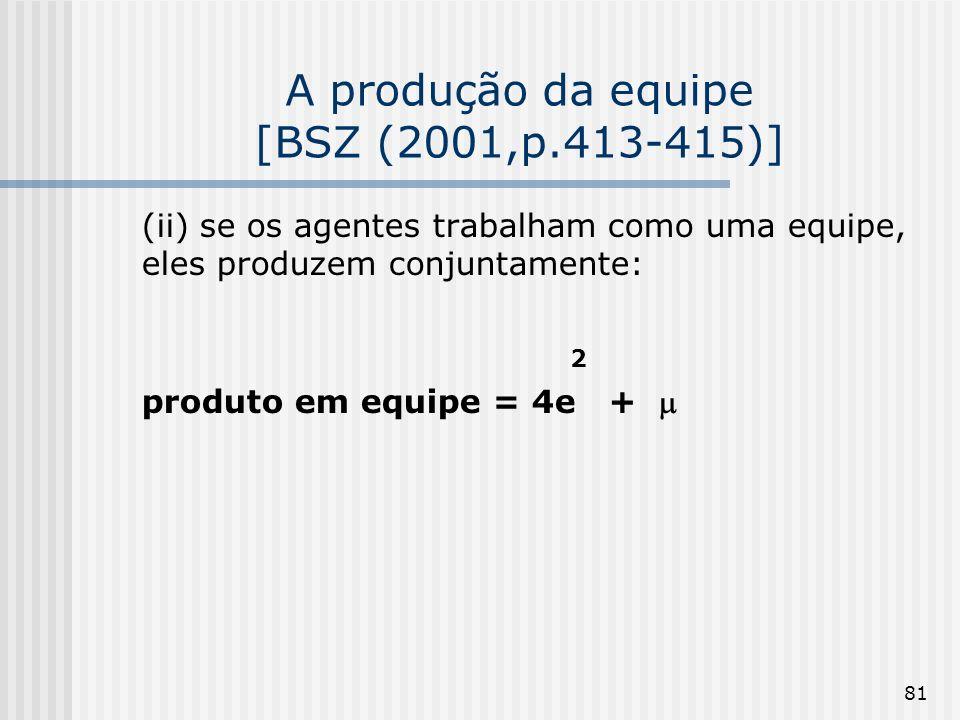 81 A produção da equipe [BSZ (2001,p.413-415)] (ii) se os agentes trabalham como uma equipe, eles produzem conjuntamente: 2 produto em equipe = 4e +