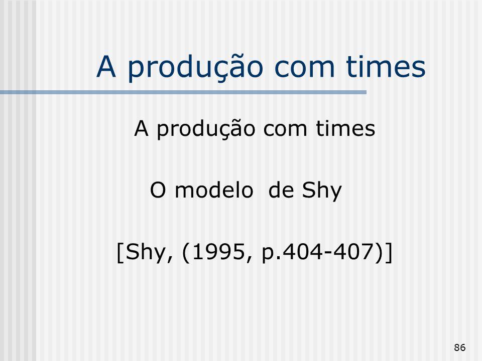86 A produção com times O modelo de Shy [Shy, (1995, p.404-407)]