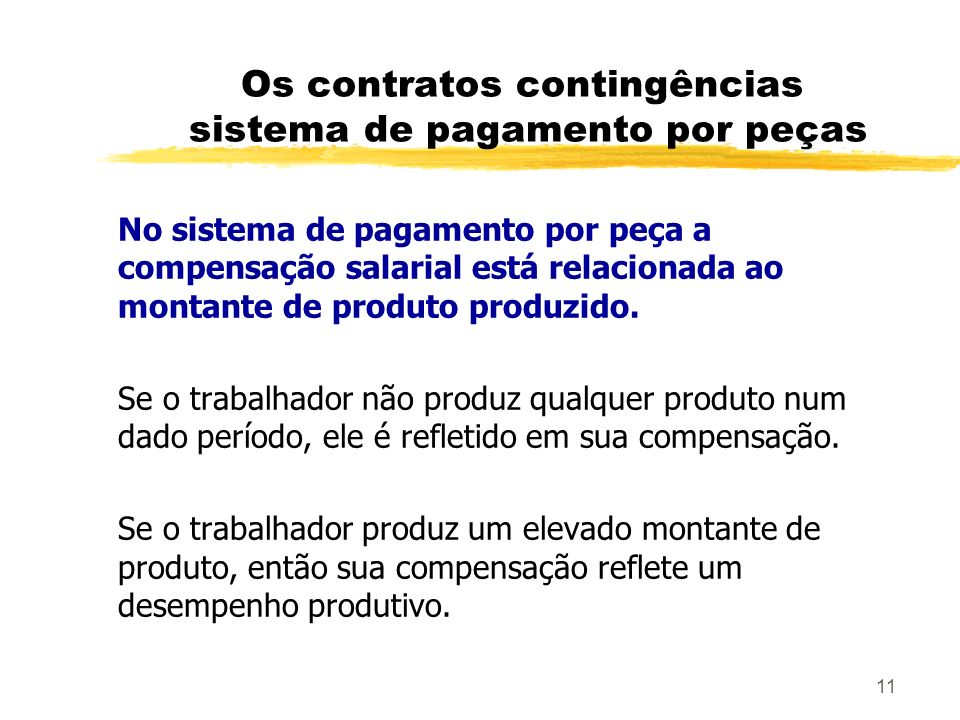 11 Os contratos contingências sistema de pagamento por peças No sistema de pagamento por peça a compensação salarial está relacionada ao montante de p