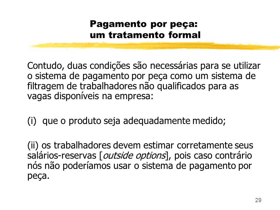 29 Pagamento por peça: um tratamento formal Contudo, duas condições são necessárias para se utilizar o sistema de pagamento por peça como um sistema d