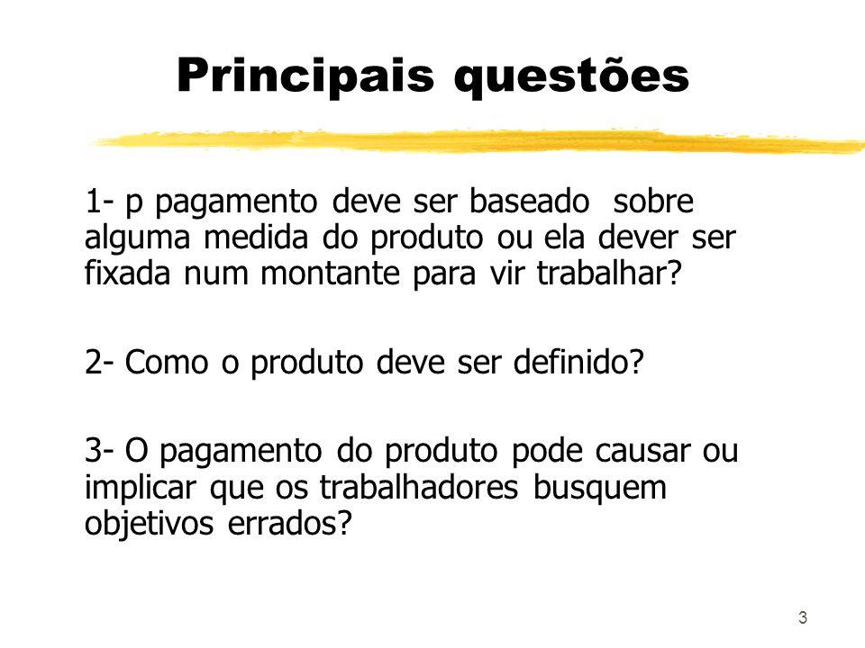 3 Principais questões 1- p pagamento deve ser baseado sobre alguma medida do produto ou ela dever ser fixada num montante para vir trabalhar? 2- Como