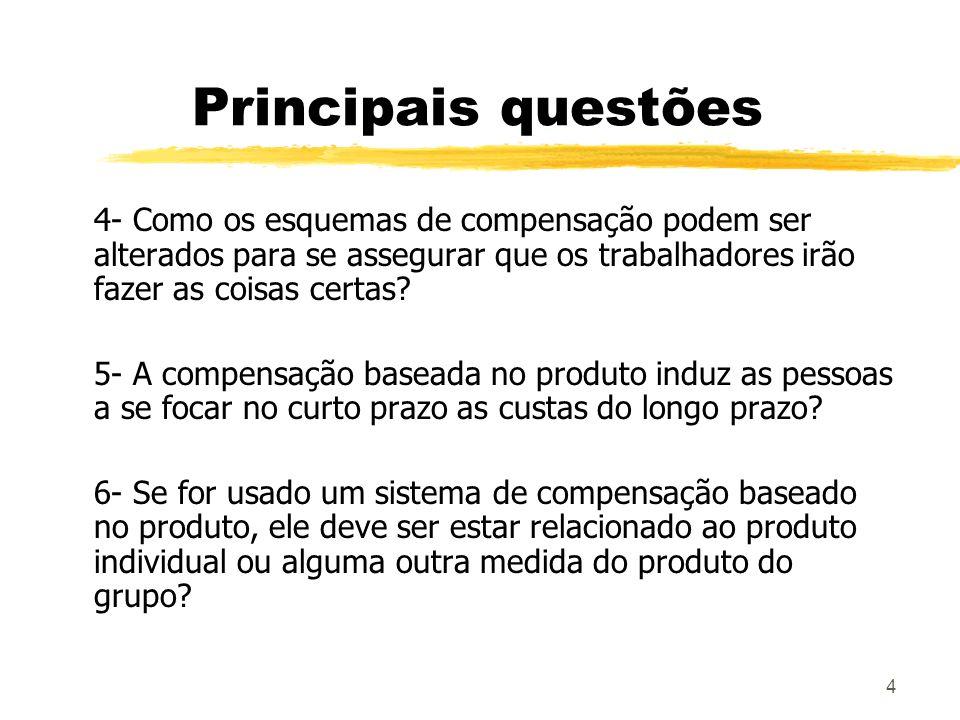 4 Principais questões 4- Como os esquemas de compensação podem ser alterados para se assegurar que os trabalhadores irão fazer as coisas certas? 5- A