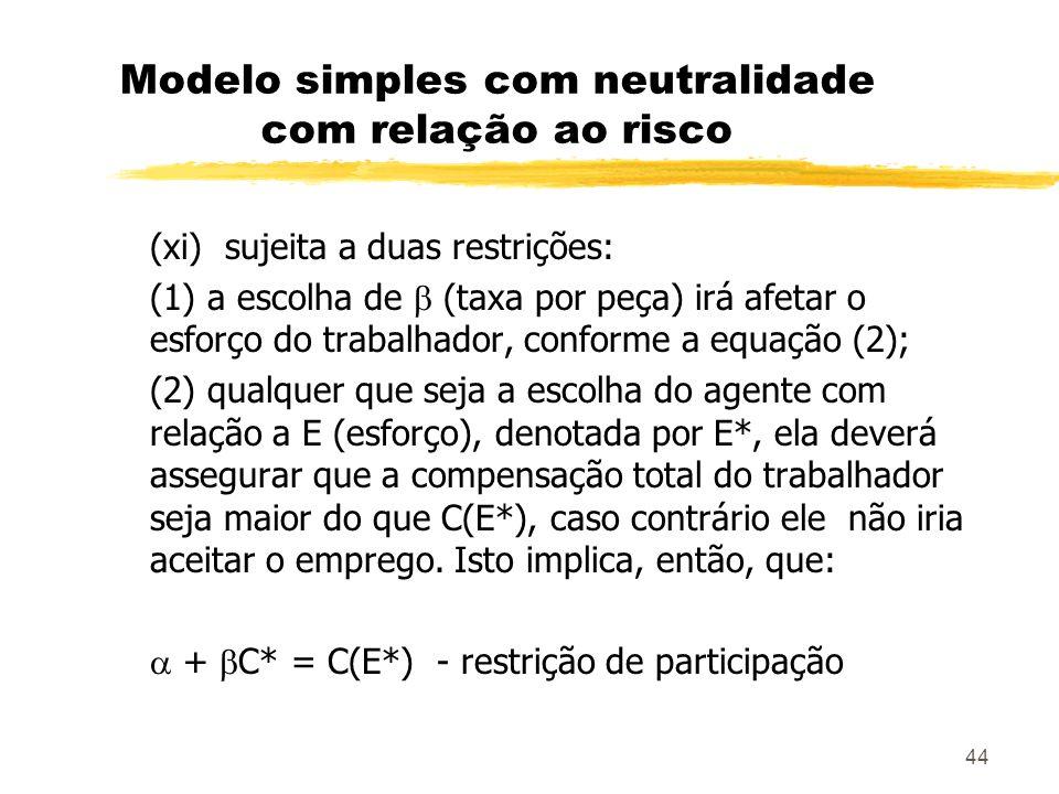 44 Modelo simples com neutralidade com relação ao risco (xi) sujeita a duas restrições: (1) a escolha de (taxa por peça) irá afetar o esforço do traba
