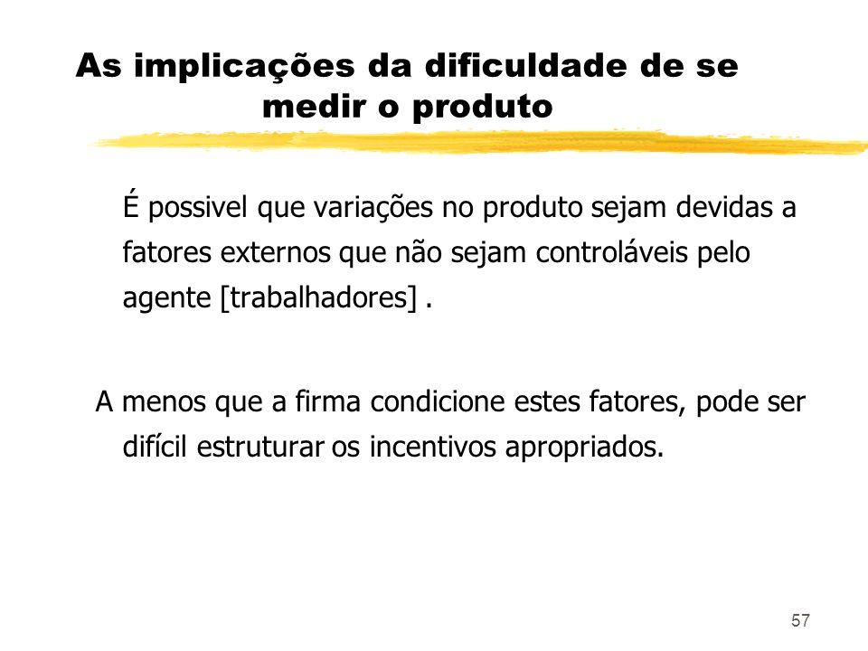 57 As implicações da dificuldade de se medir o produto É possivel que variações no produto sejam devidas a fatores externos que não sejam controláveis