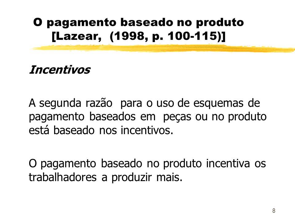 8 O pagamento baseado no produto [Lazear, (1998, p. 100-115)] Incentivos A segunda razão para o uso de esquemas de pagamento baseados em peças ou no p