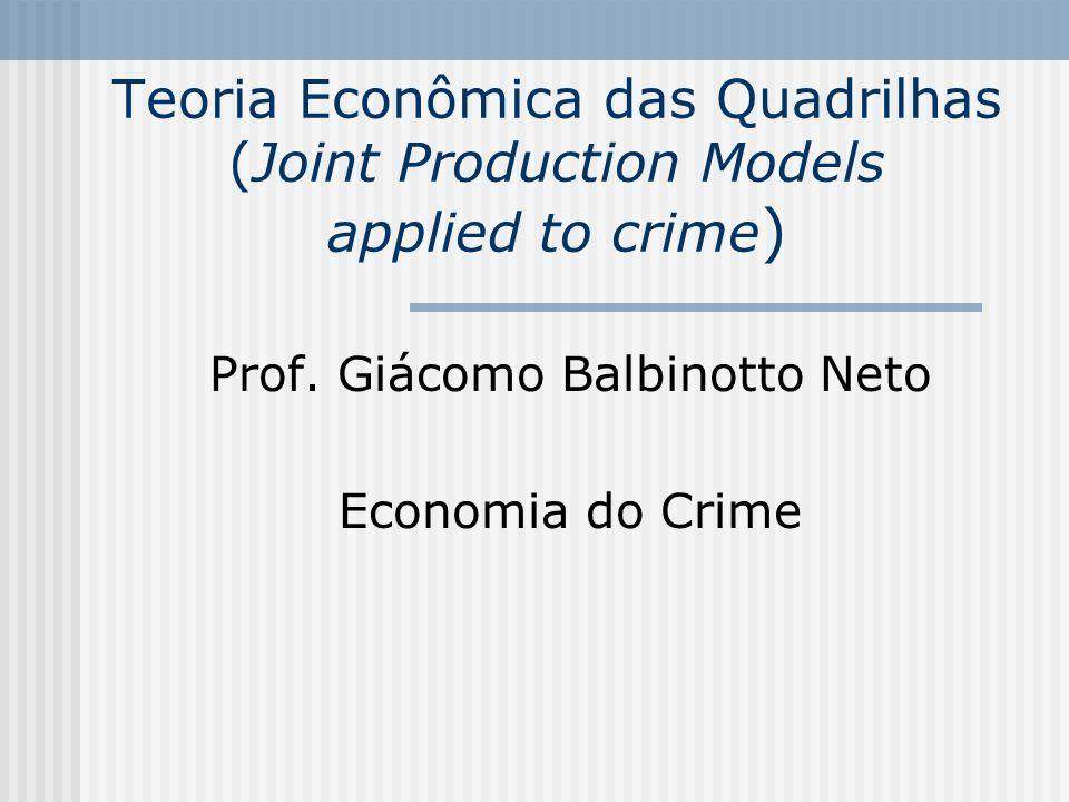 Teoria Econômica das Quadrilhas (Joint Production Models applied to crime ) Prof. Giácomo Balbinotto Neto Economia do Crime