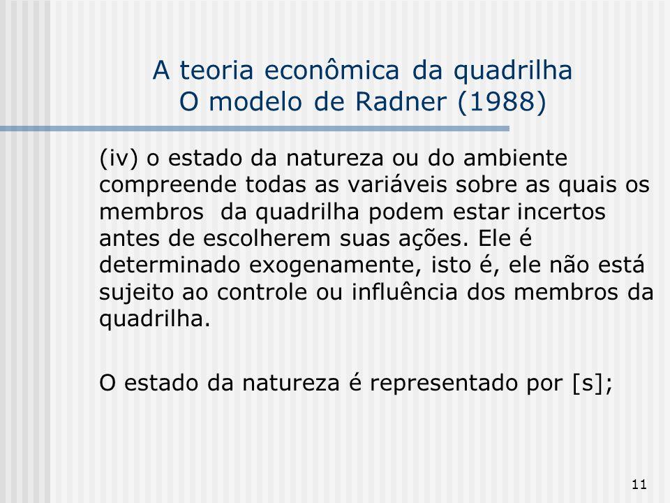 11 A teoria econômica da quadrilha O modelo de Radner (1988) (iv) o estado da natureza ou do ambiente compreende todas as variáveis sobre as quais os