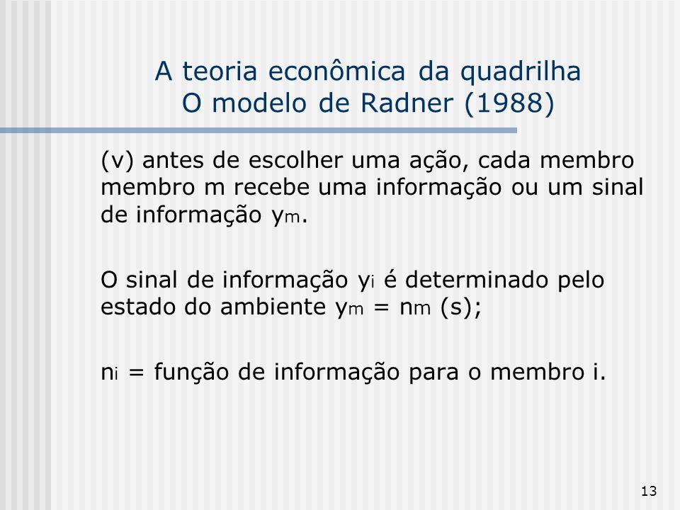 13 A teoria econômica da quadrilha O modelo de Radner (1988) (v) antes de escolher uma ação, cada membro membro m recebe uma informação ou um sinal de