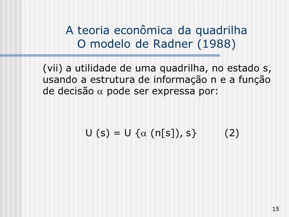 15 A teoria econômica da quadrilha O modelo de Radner (1988) (vii) a utilidade de uma quadrilha, no estado s, usando a estrutura de informação n e a f