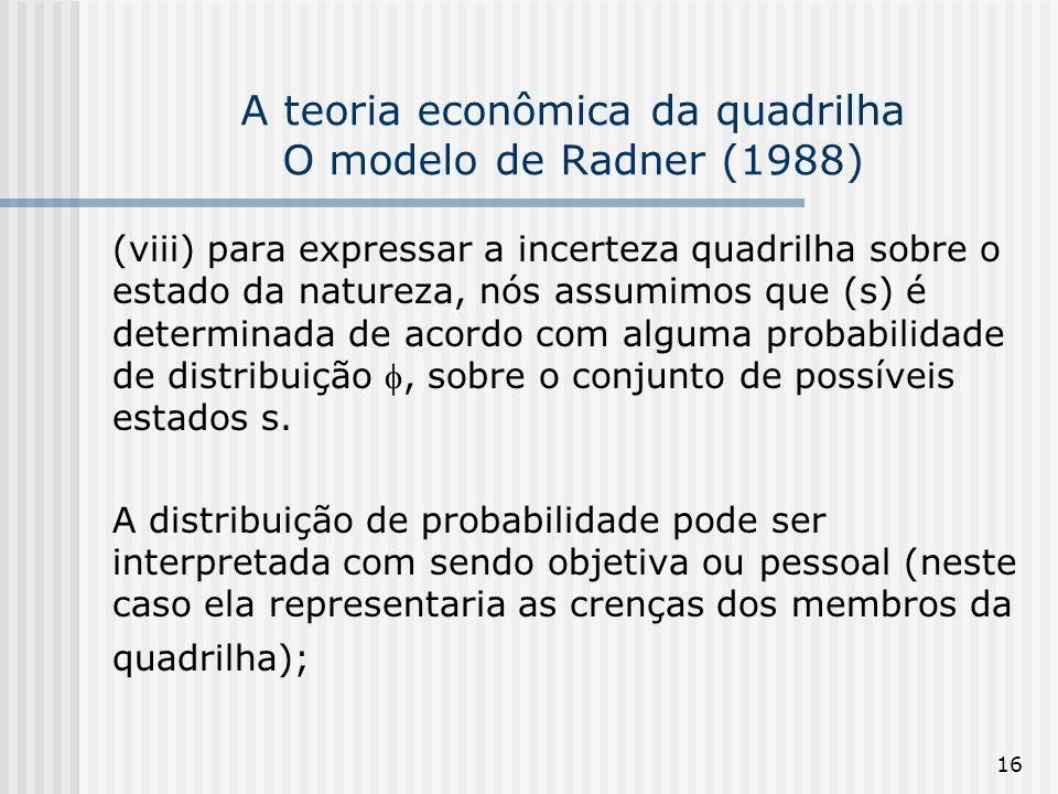 16 A teoria econômica da quadrilha O modelo de Radner (1988) (viii) para expressar a incerteza quadrilha sobre o estado da natureza, nós assumimos que