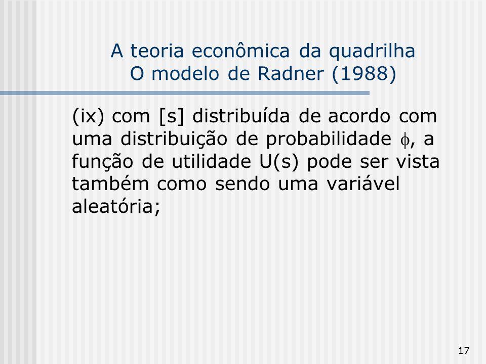 17 A teoria econômica da quadrilha O modelo de Radner (1988) (ix) com [s] distribuída de acordo com uma distribuição de probabilidade, a função de uti