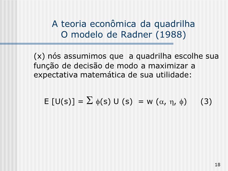18 A teoria econômica da quadrilha O modelo de Radner (1988) (x) nós assumimos que a quadrilha escolhe sua função de decisão de modo a maximizar a exp