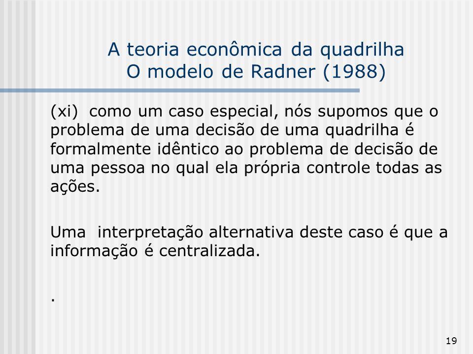 19 A teoria econômica da quadrilha O modelo de Radner (1988) (xi) como um caso especial, nós supomos que o problema de uma decisão de uma quadrilha é