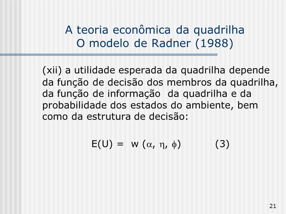 21 A teoria econômica da quadrilha O modelo de Radner (1988) (xii) a utilidade esperada da quadrilha depende da função de decisão dos membros da quadr