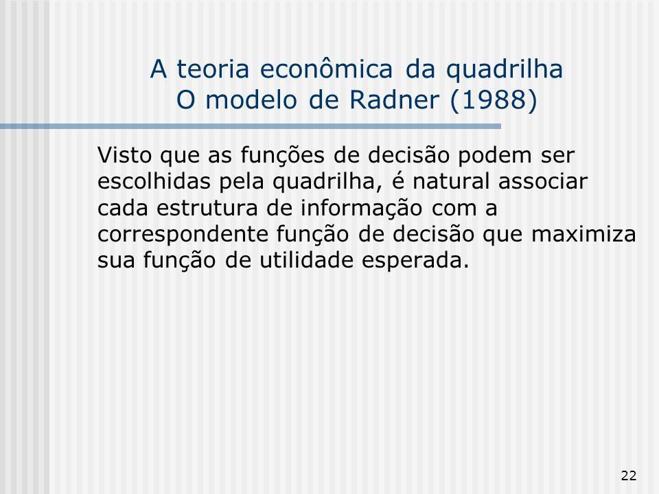 22 A teoria econômica da quadrilha O modelo de Radner (1988) Visto que as funções de decisão podem ser escolhidas pela quadrilha, é natural associar c