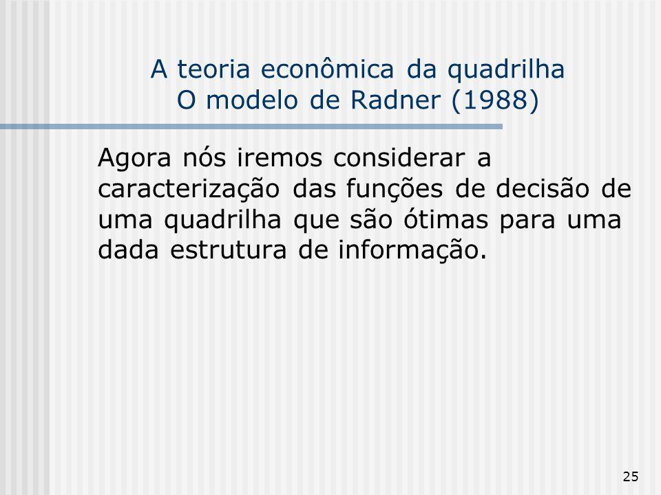 25 A teoria econômica da quadrilha O modelo de Radner (1988) Agora nós iremos considerar a caracterização das funções de decisão de uma quadrilha que