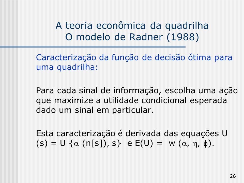 26 A teoria econômica da quadrilha O modelo de Radner (1988) Caracterização da função de decisão ótima para uma quadrilha: Para cada sinal de informaç