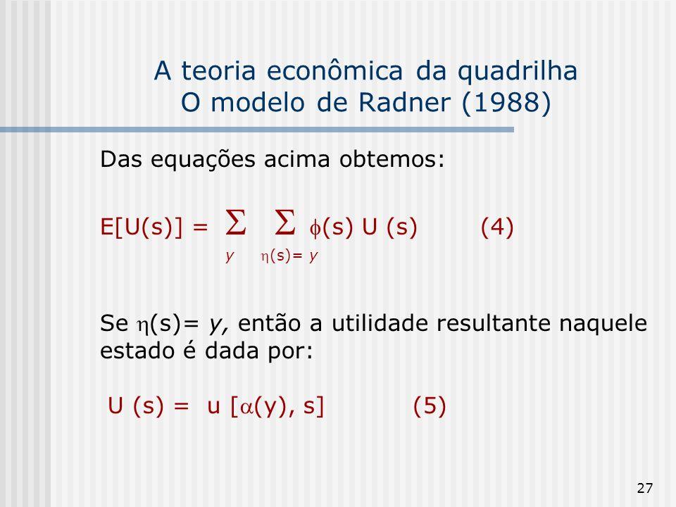 27 A teoria econômica da quadrilha O modelo de Radner (1988) Das equações acima obtemos: E[U(s)] =(s) U (s)(4) y (s)= y Se (s)= y, então a utilidade r