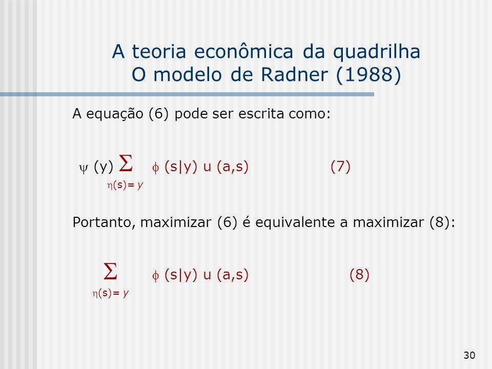 30 A teoria econômica da quadrilha O modelo de Radner (1988) A equação (6) pode ser escrita como: (y) (s|y) u (a,s) (7) (s)= y Portanto, maximizar (6)