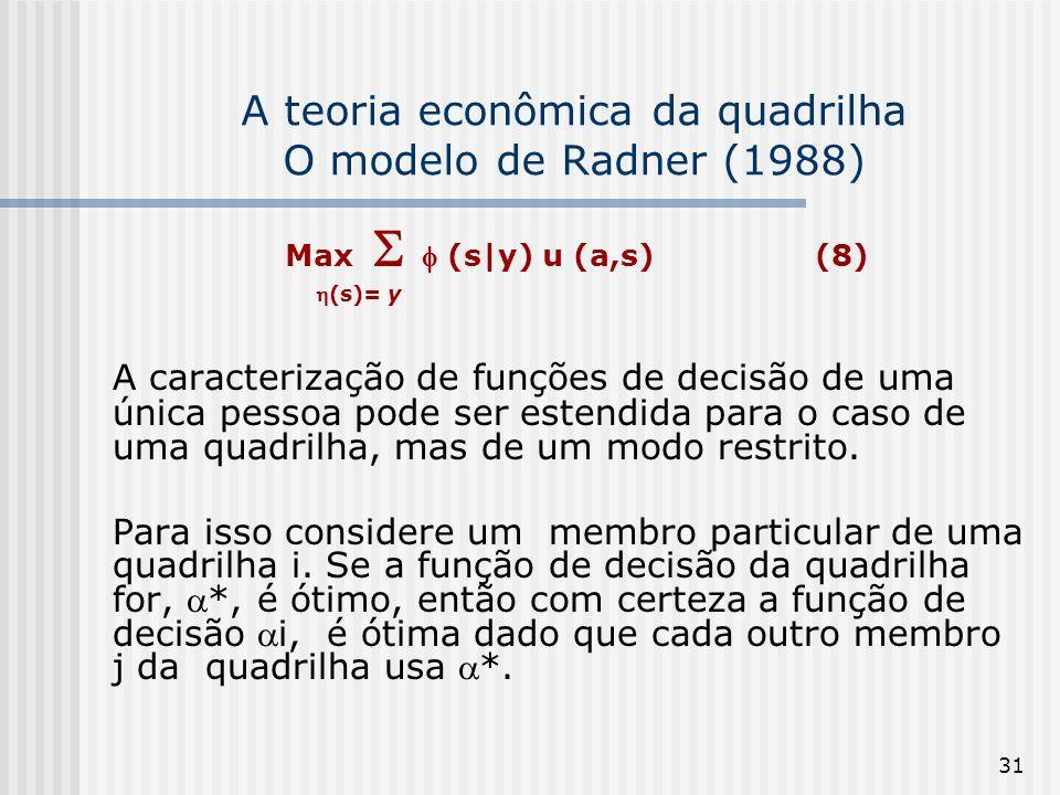 31 A teoria econômica da quadrilha O modelo de Radner (1988) Max (s|y) u (a,s) (8) (s)= y A caracterização de funções de decisão de uma única pessoa p