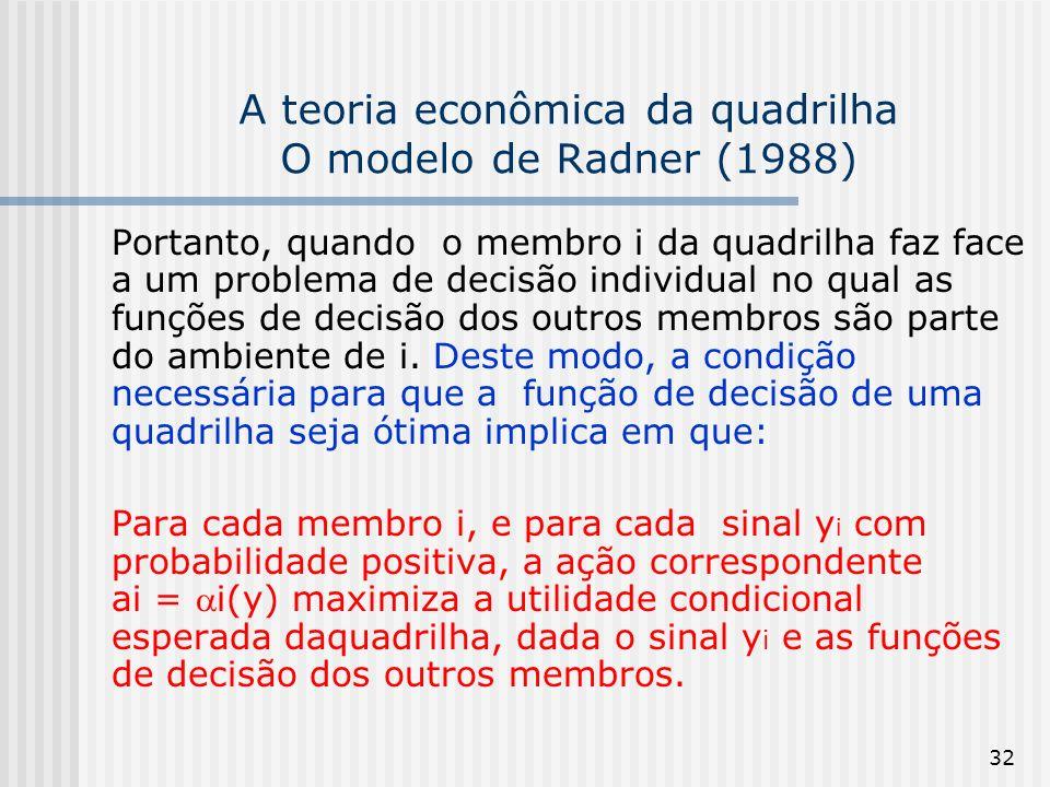 32 A teoria econômica da quadrilha O modelo de Radner (1988) Portanto, quando o membro i da quadrilha faz face a um problema de decisão individual no
