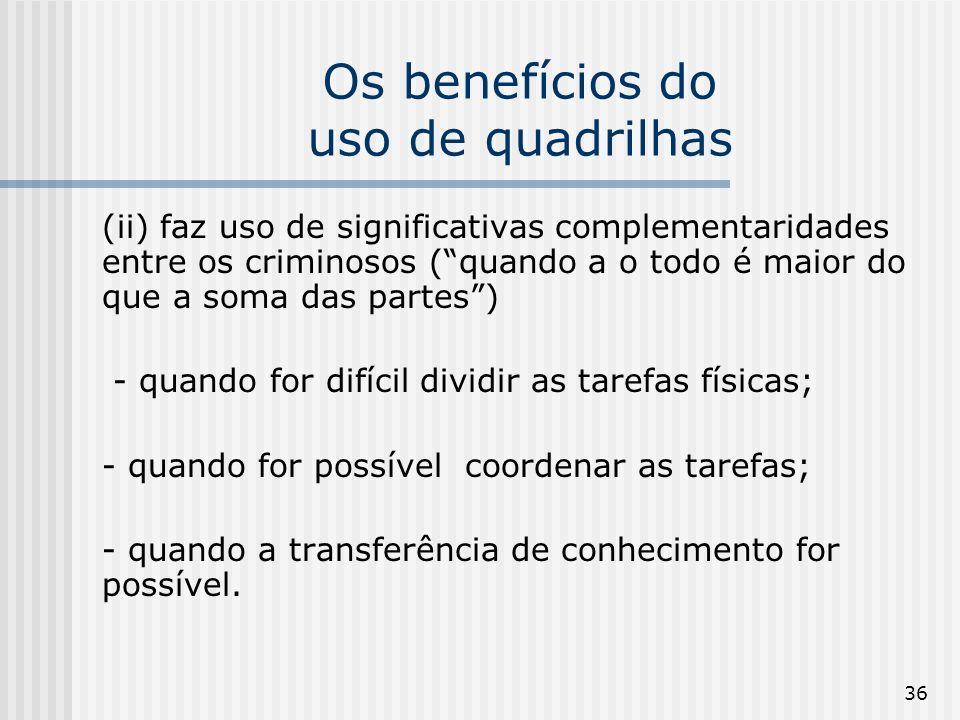 36 Os benefícios do uso de quadrilhas (ii) faz uso de significativas complementaridades entre os criminosos (quando a o todo é maior do que a soma das