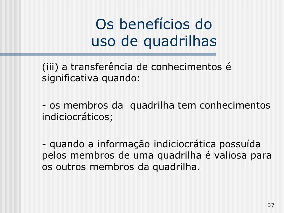37 Os benefícios do uso de quadrilhas (iii) a transferência de conhecimentos é significativa quando: - os membros da quadrilha tem conhecimentos indic