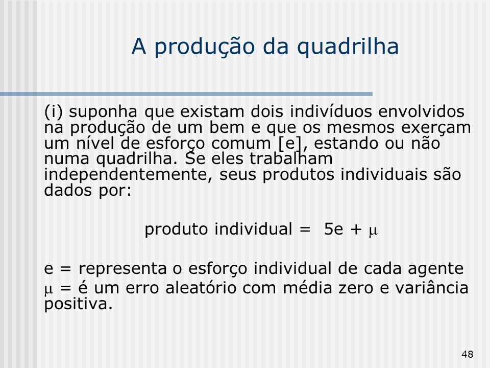48 A produção da quadrilha (i) suponha que existam dois indivíduos envolvidos na produção de um bem e que os mesmos exerçam um nível de esforço comum
